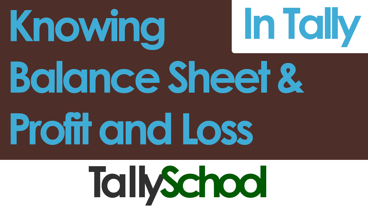 Knowing Balance Sheet and Profit and Loss Account in Tally
