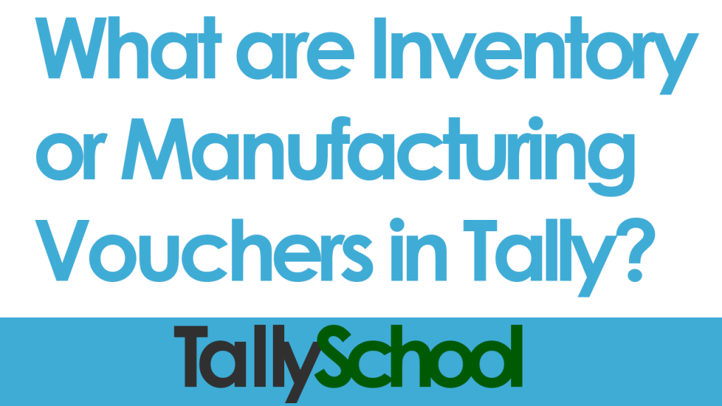 What are inventory or manufacturing vouchers in tally