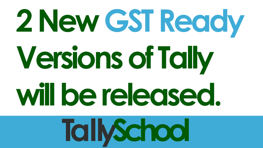 2 New GST ready versions of Tally will be released