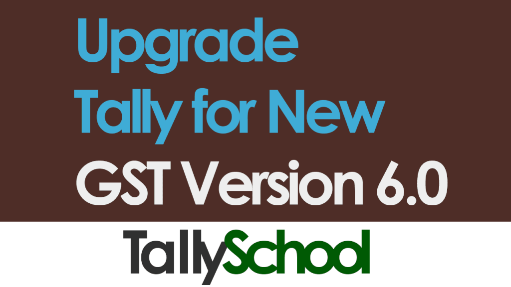 How to Upgrade Tally for New GST Version 6.0