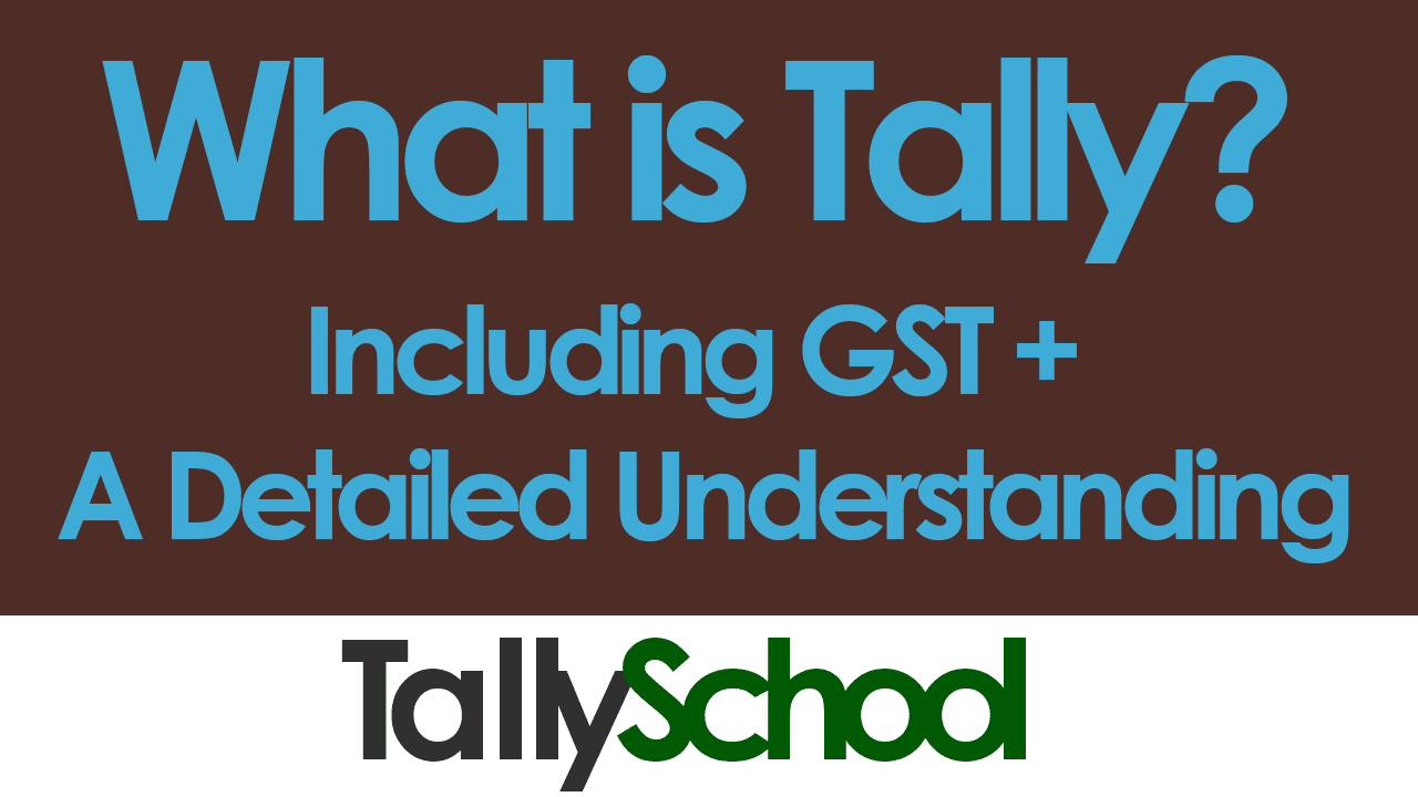 What is Tally - Including GST + Learn Easily how to Use Tally