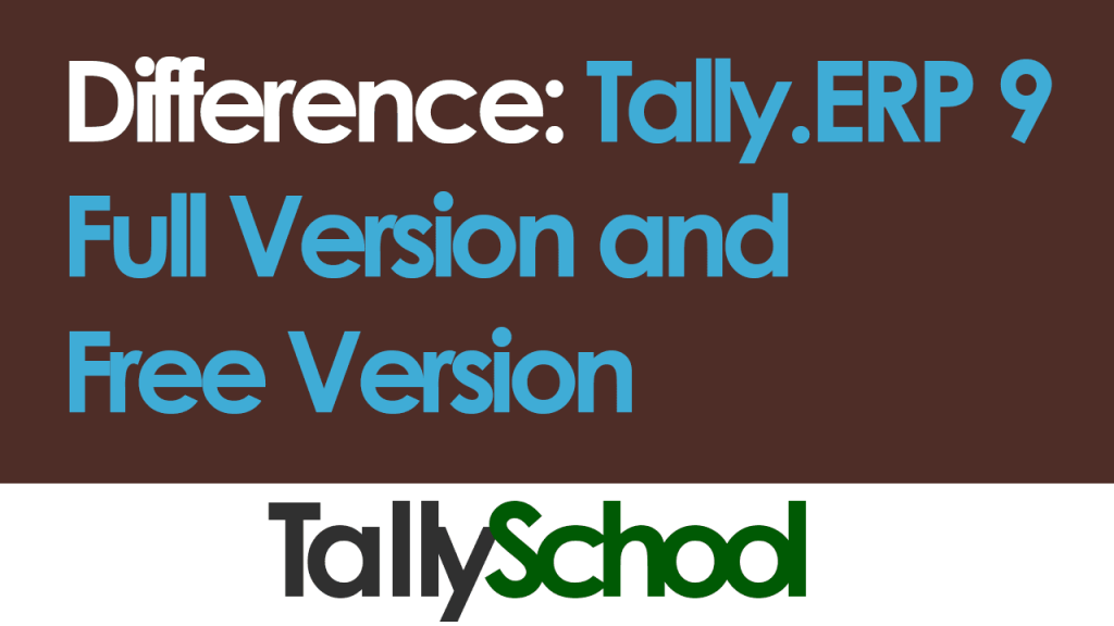 Difference between Tally.ERP 9 Full Version and Free Version