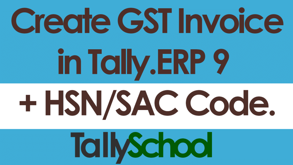 How to Create GST Invoice in Tally ERP 9 - Including HSN Code