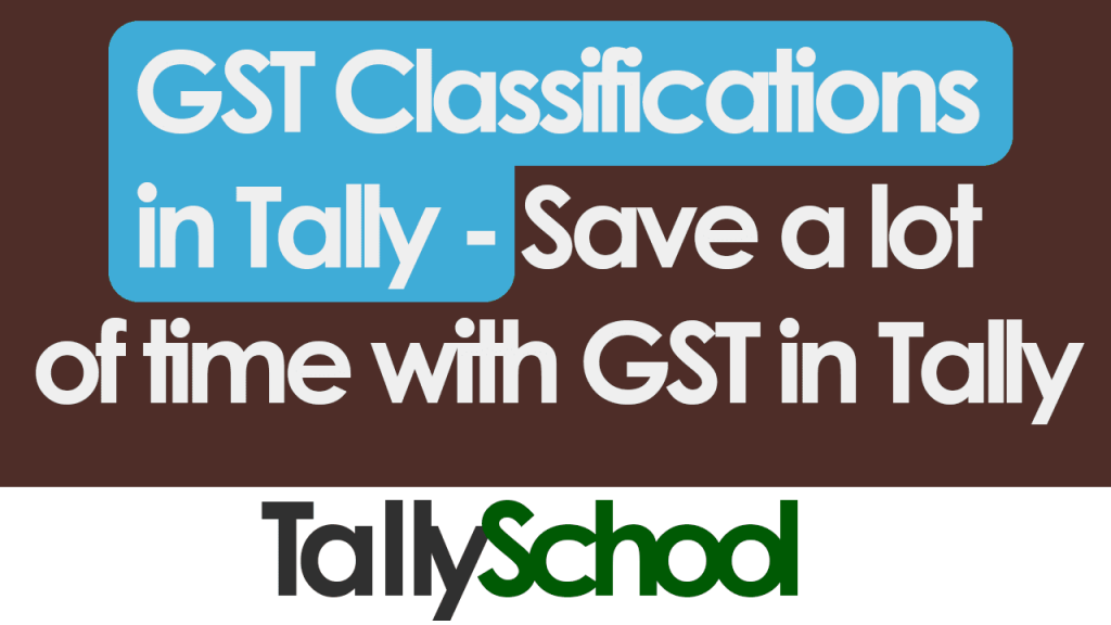 GST Classifications in Tally - Save Time with GST in Tally