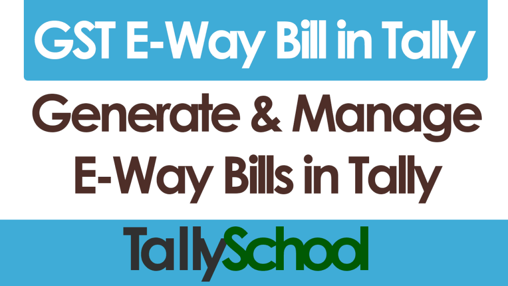 GST E-Way Bill in Tally - Generate and Manage E-Way Bills
