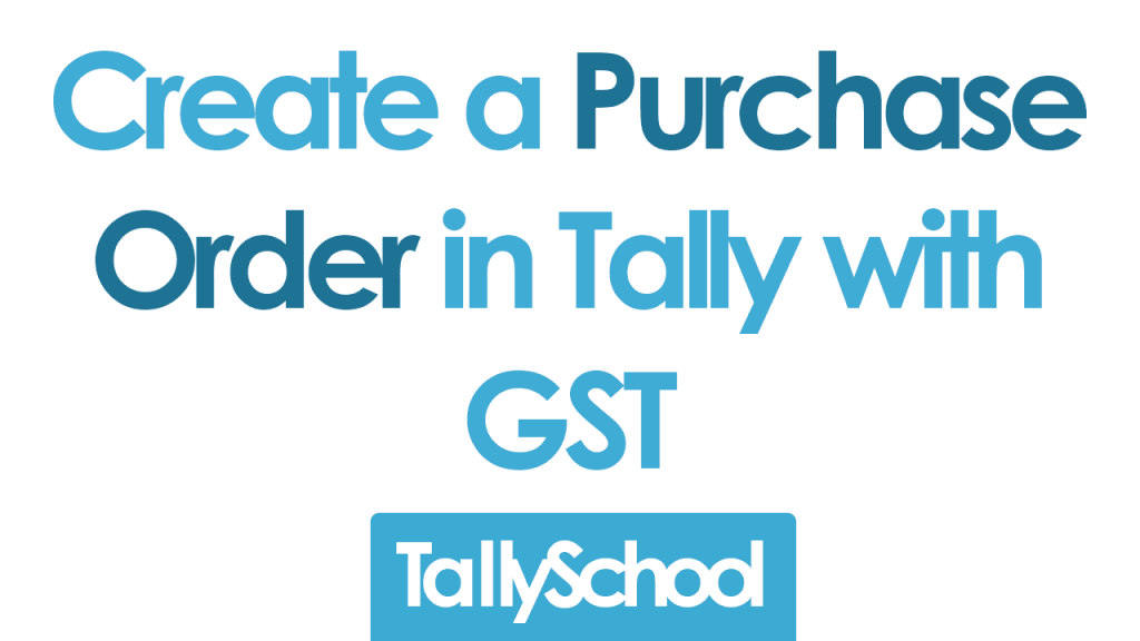 How to create a Purchase Order in Tally ERP 9 - Step by Step